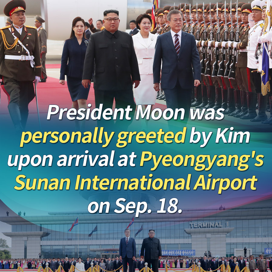 President Moon was personally greeted by Kim upon arrival at Pyeongyang's Sunan International Airport on Sep. 18.