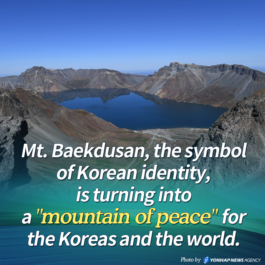 "Mt. Baekdusan, the symbol of Korean identity, is turning into a ""mountain of peace"" for the Koreas and the world."