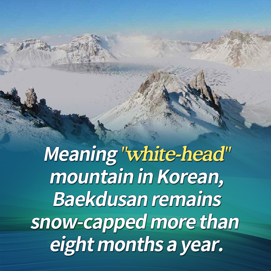 "Meaning ""white-head"" mountain in Korean, Baekdusan remains snow-capped more than eight months a year."
