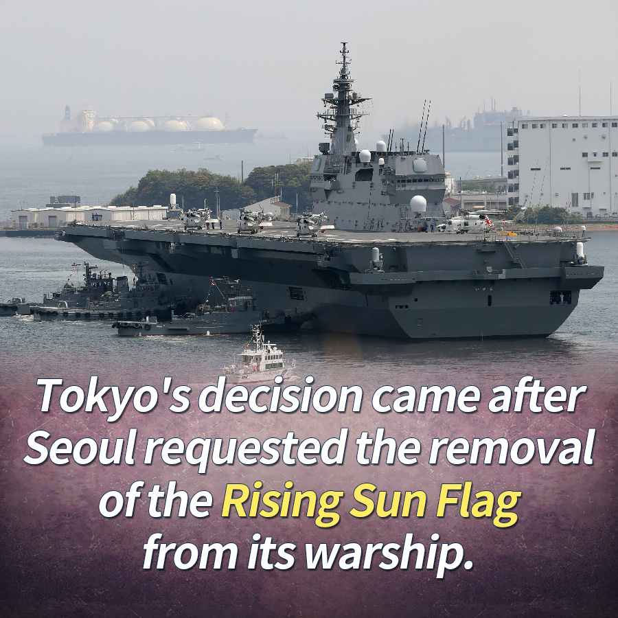 Tokyo's decision came after Seoul requested the removal of the Rising Sun Flag from its warship.