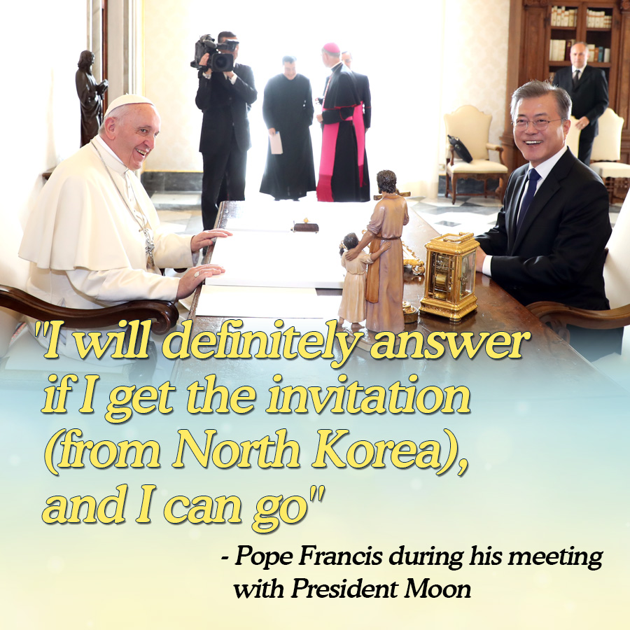 """""""I will definitely answer if I get the invitation (from North Korea), and I can go""""<br> - Pope Francis during his meeting with President Moon"""