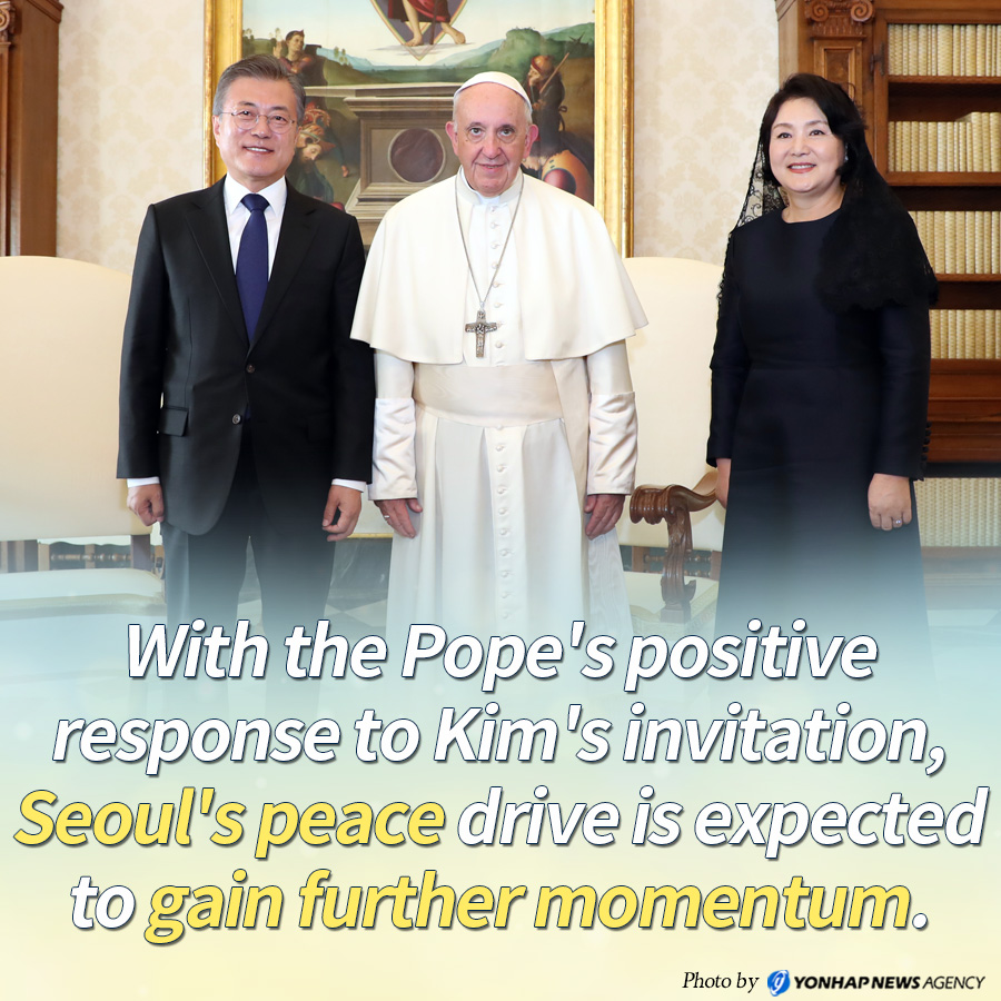 With the Pope's positive response to Kim's invitation, Seoul's peace drive is expected to gain further momentum.