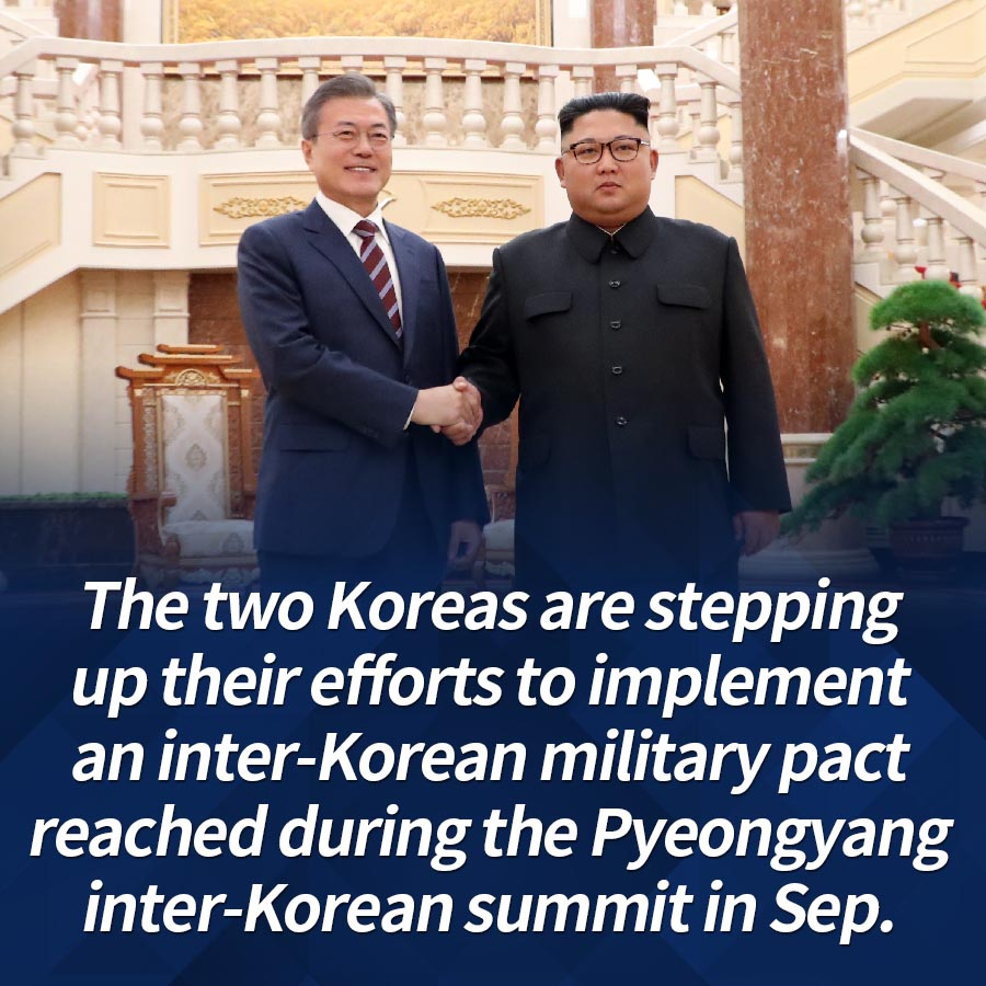 The two Koreas are stepping up their efforts to implement an inter-Korean military pact reached during the Pyeongyang inter-Korean summit in Sep.
