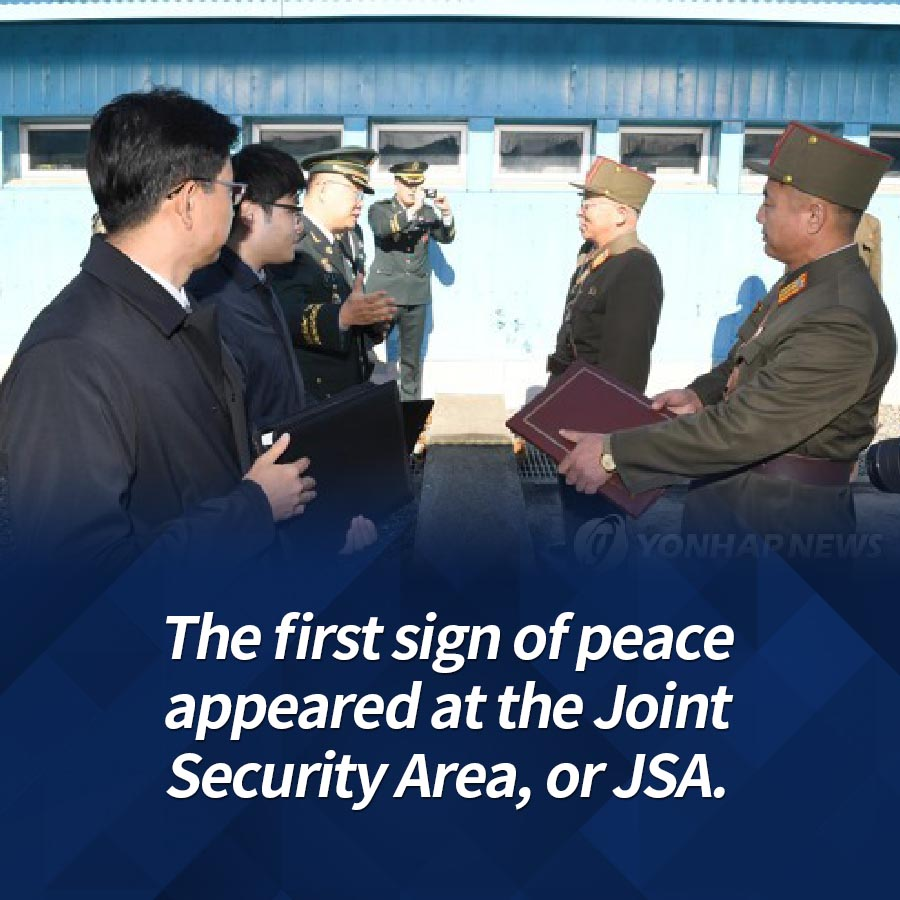 The first sign of peace appeared at the Joint Security Area, or JSA.