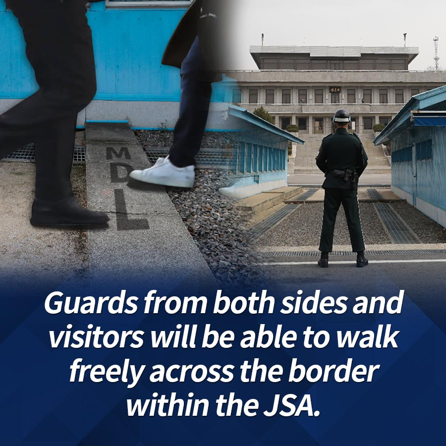 Guards from both sides and visitors will be able to walk freely across the border within the JSA.