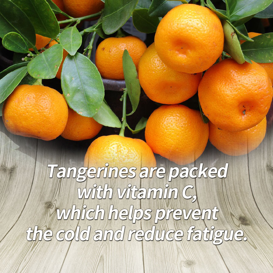 Tangerines are packed with vitamin C, which helps prevent the cold and reduce fatigue.