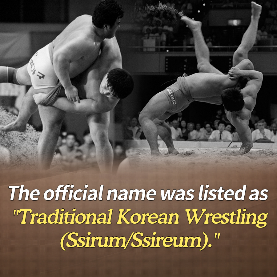 "The official name was listed as ""Traditional Korean Wrestling (Ssirum/Ssireum)."""