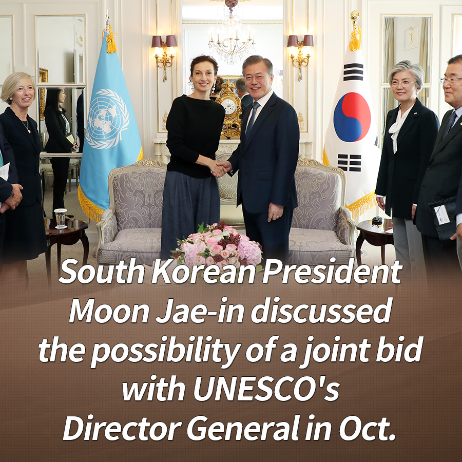 South Korean President Moon Jae-in discussed the possibility of a joint bid with UNESCO's Director General in Oct.