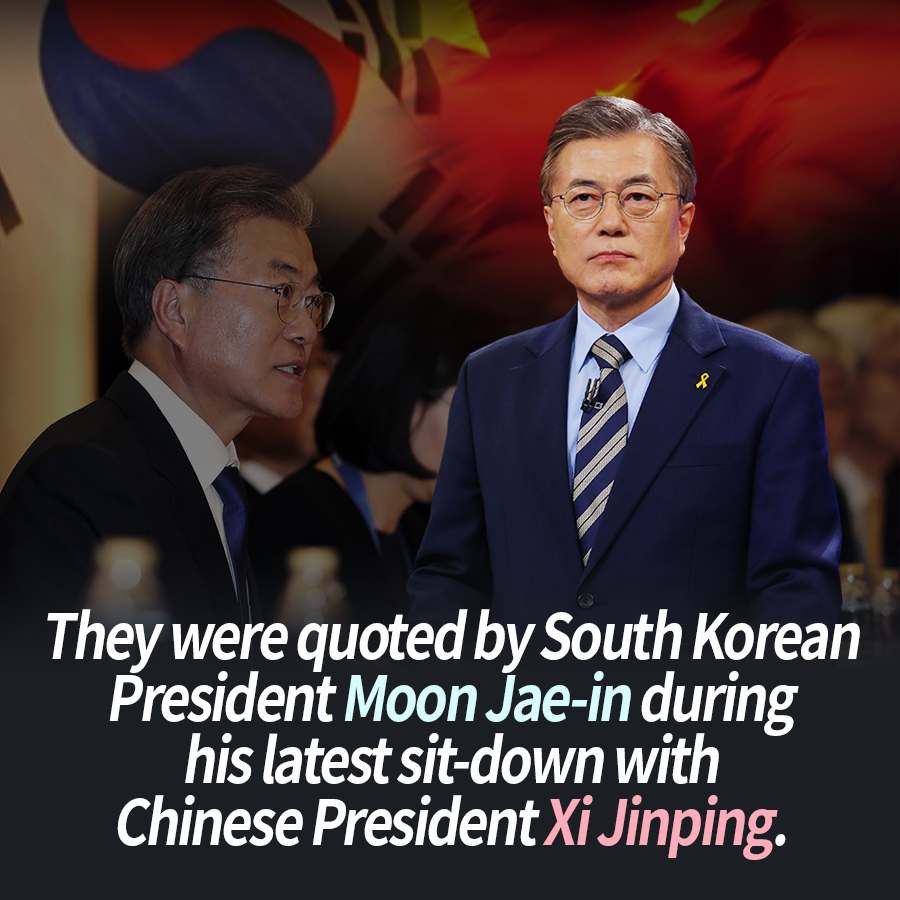 They were quoted by South Korean President Moon Jae-in during his latest sit-down with Chinese President Xi Jinping.