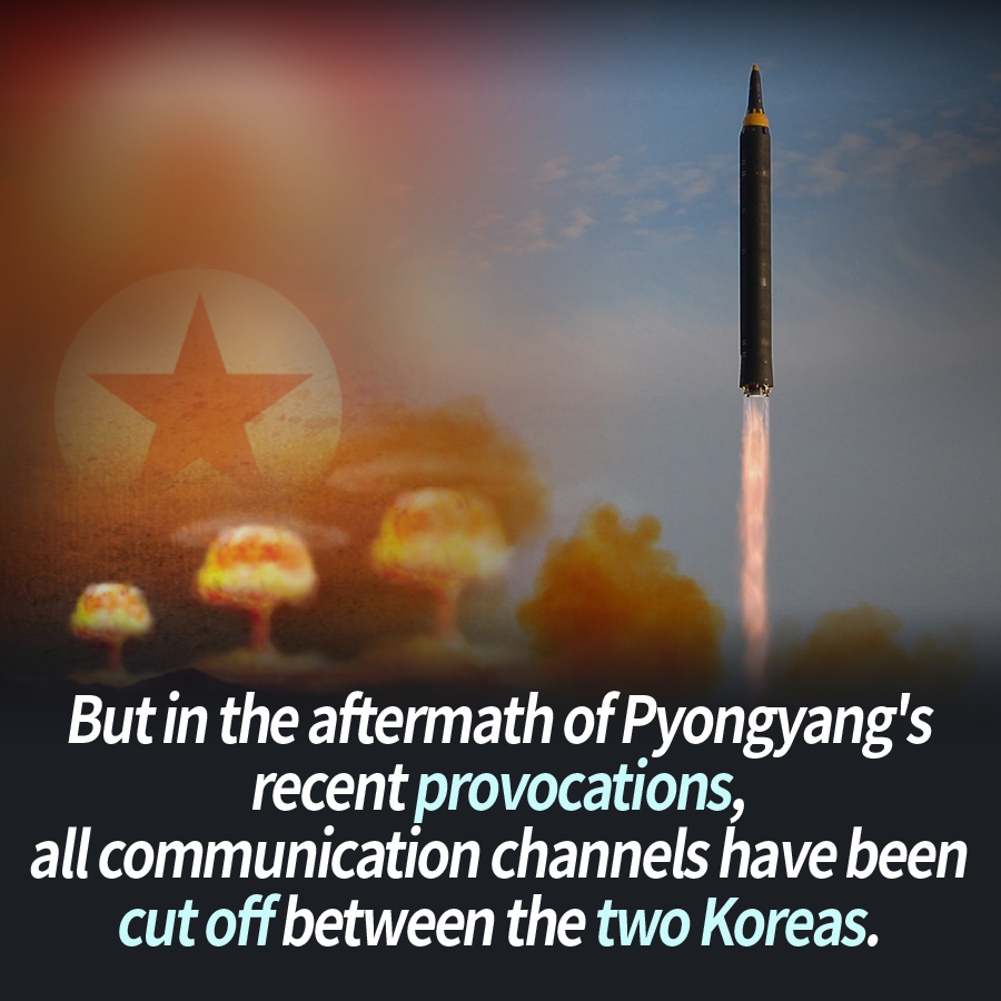 But in the aftermath of Pyongyang's recent provocations, all communication channels have been cut off between the two Koreas.