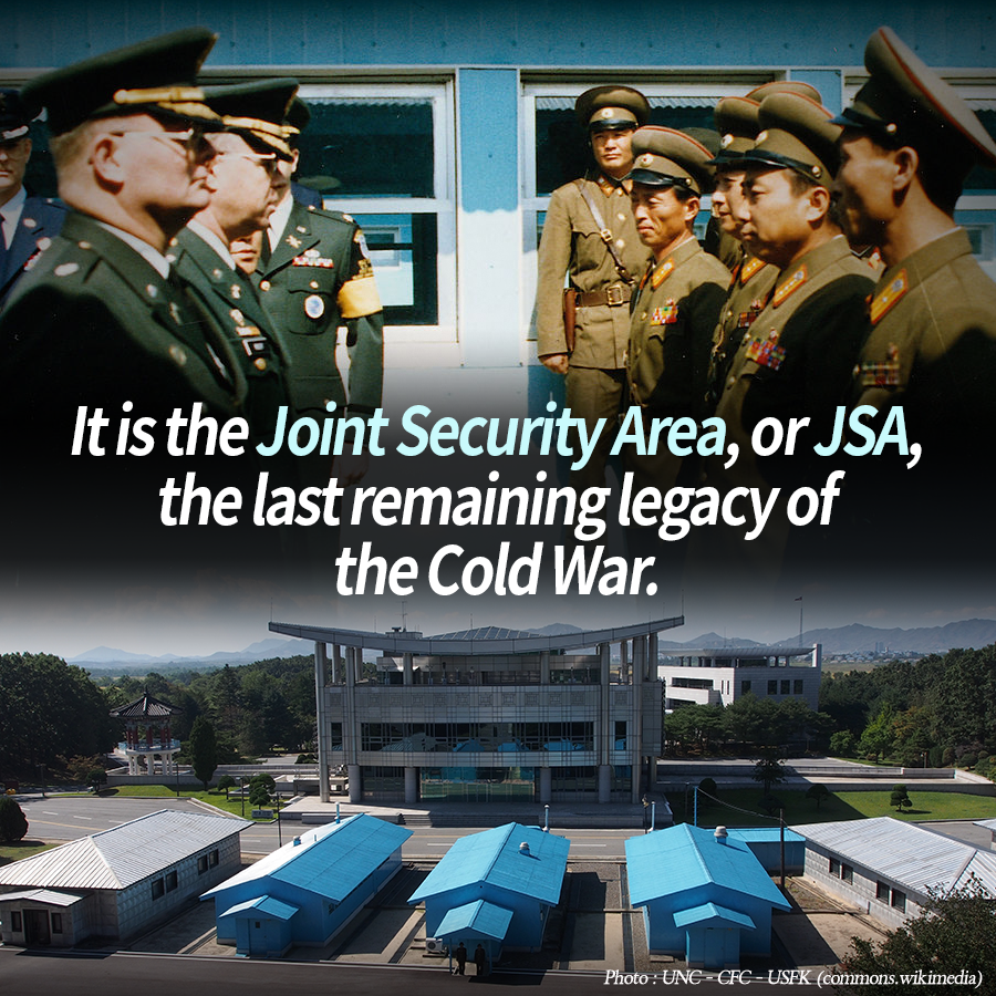 It is the Joint Security Area, or JSA, the last remaining legacy of the Cold War.