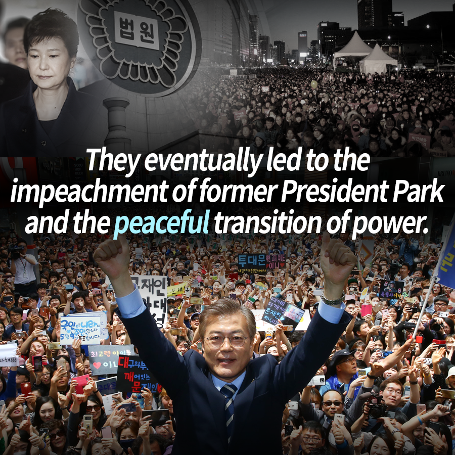 They eventually led to the impeachment of former President Park and the peaceful transition of power.