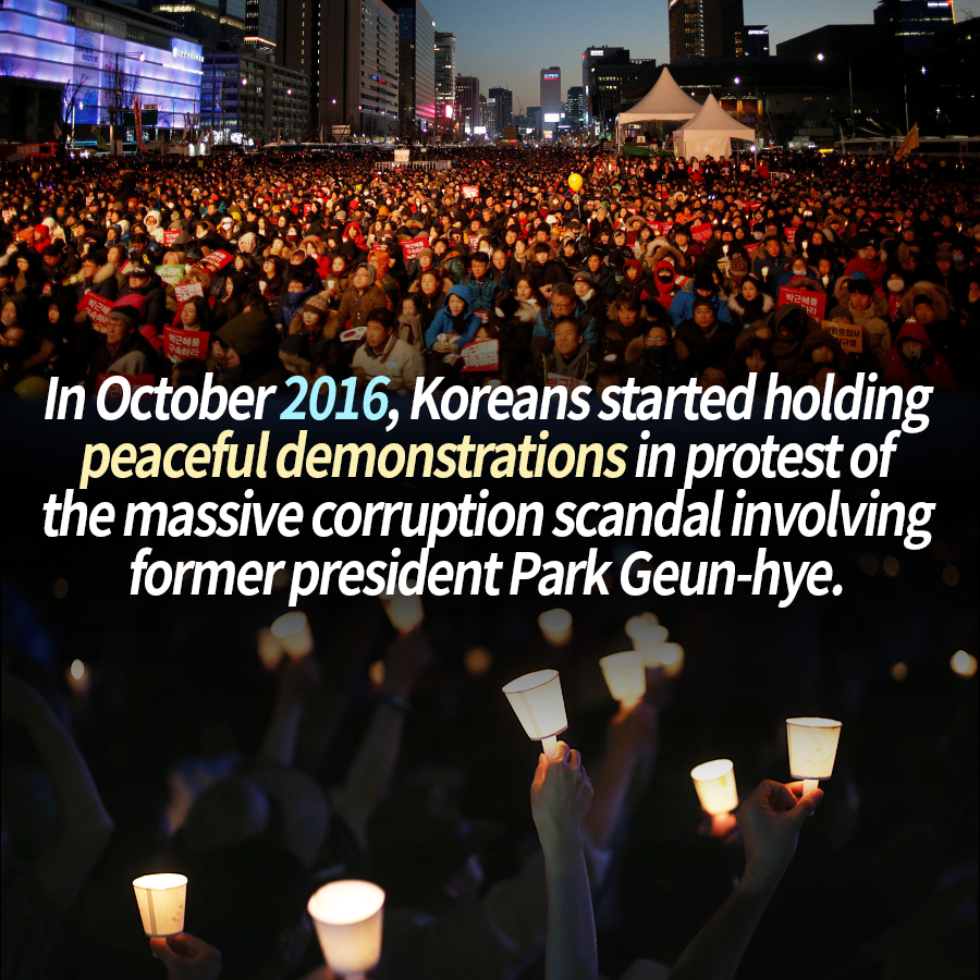 In October 2016, Koreans started holding peaceful demonstrations in protest of the massive corruption scandal involving former president Park Geun-hye.