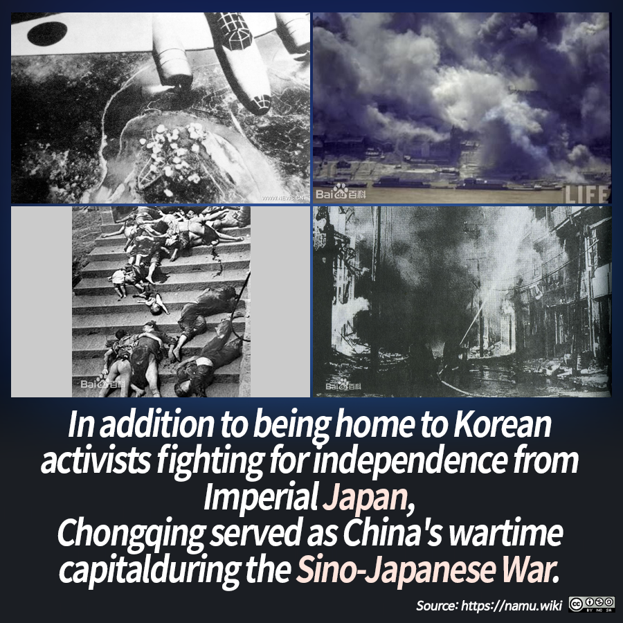 In addition to being home to Korean activists fighting for independence from Imperial Japan, Chongqing served as China's wartime capital during the Sino-Japanese War.
