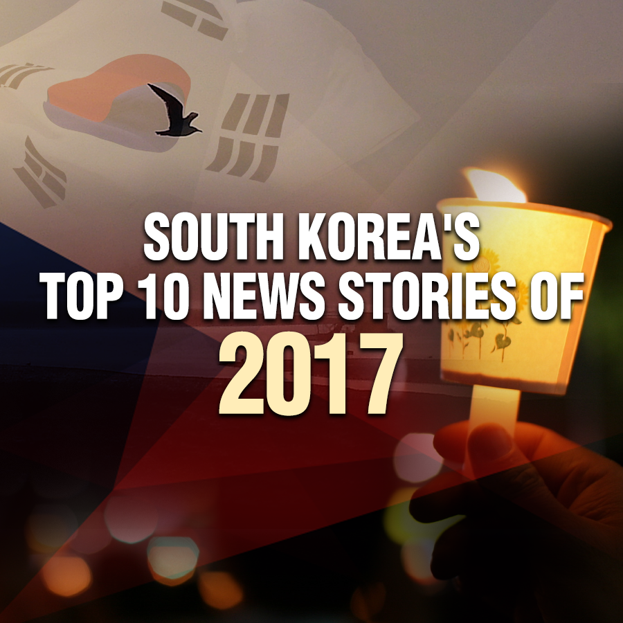 South Korea's Top 10 News Stories of 2017