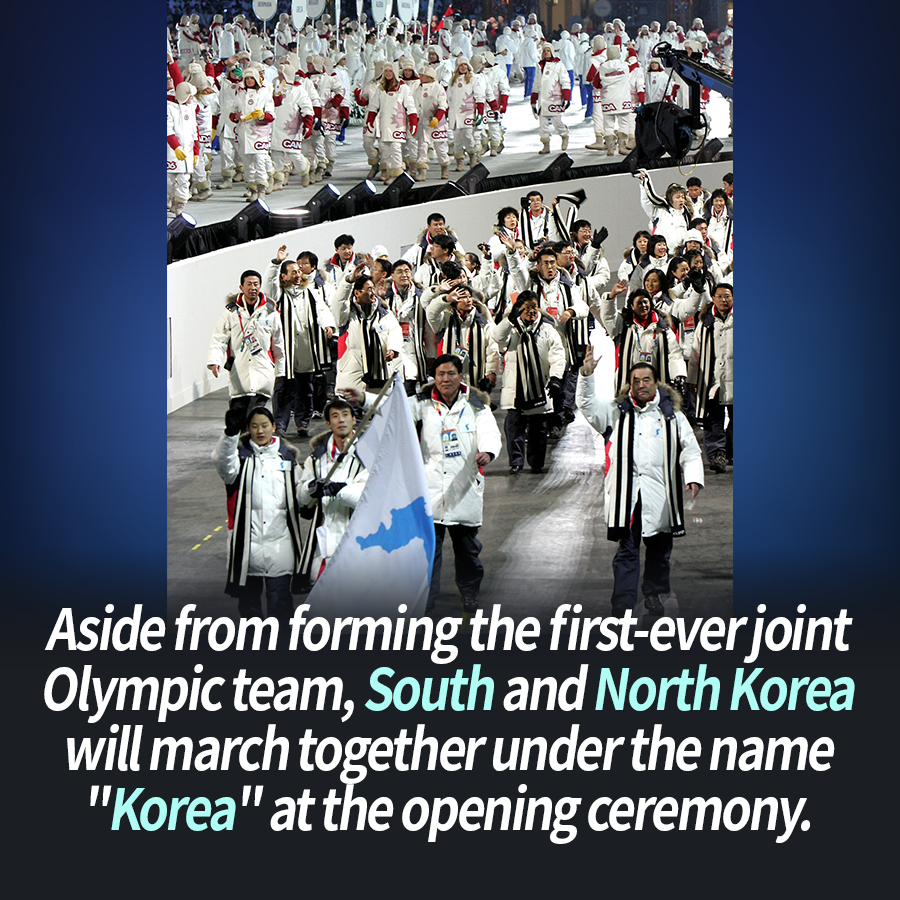 "Aside from forming the first-ever joint Olympic team, South and North Korea will march together under the name ""Korea"" at the opening ceremony."