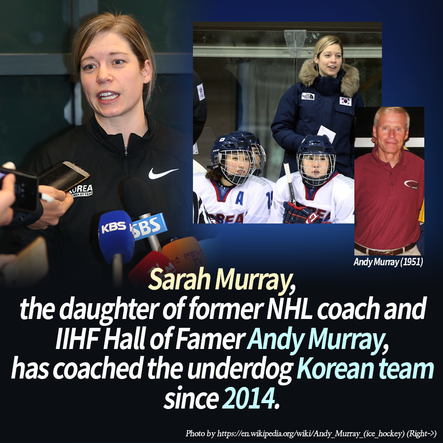 Sarah Murray, the daughter of former NHL coach and IIHF Hall of Famer Andy Murray, has coached the underdog Korean team since 2014.