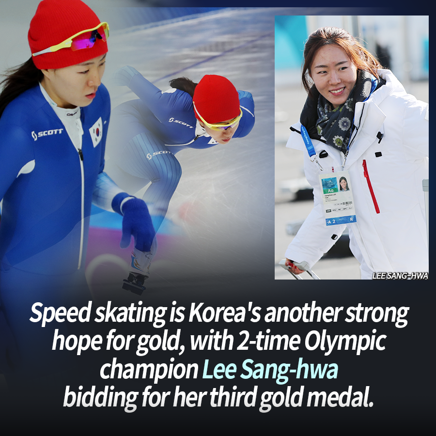 Speed skating is Korea's another strong hope for gold, with 2-time Olympic champion Lee Sang-hwa bidding for her third gold medal.