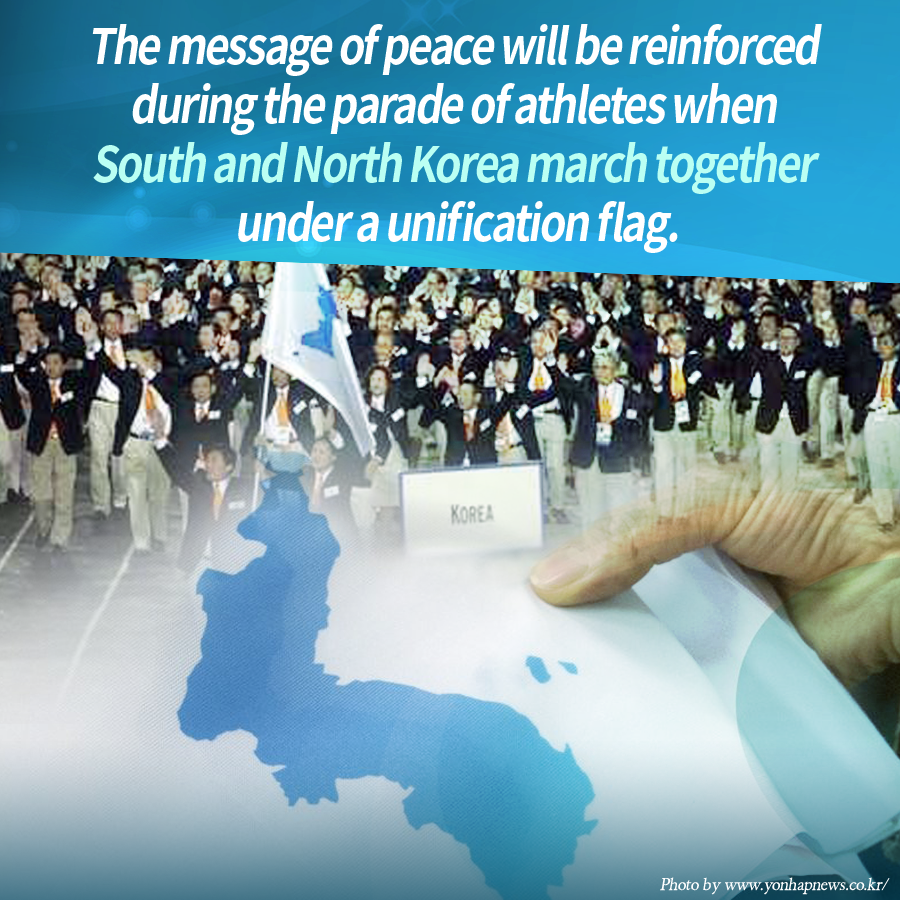 The message of peace will be reinforced during the parade of athletes when South and North Korea march together under a unification flag.