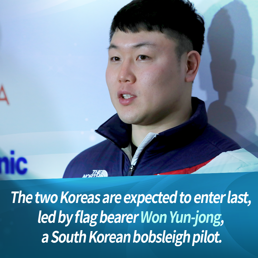 The two Koreas are expected to enter last, led by flag bearer Won Yun-jong, a South Korean bobsleigh pilot.