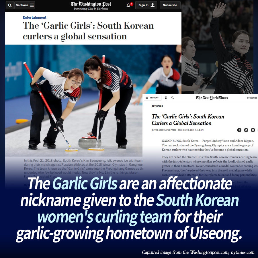 The Garlic Girls are an affectionate nickname given to the South Korean women's curling team for their garlic-growing hometown of Uiseong.
