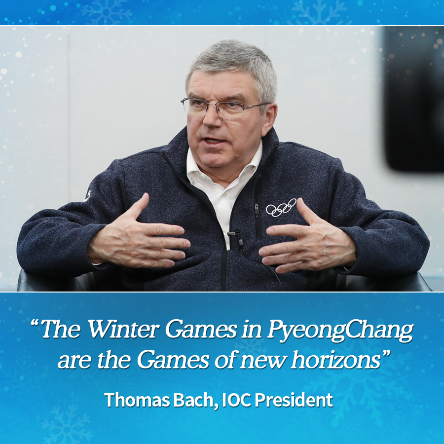 """The Olympic Winter Games PyeongChang 2018 are the Games of new horizons"" - Thomas Bach, IOC President"