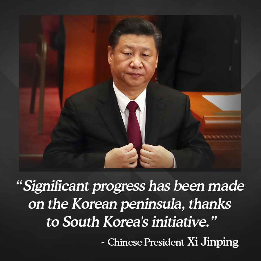 """Significant progress has been made on the Korean peninsula, thanks to South Korea's initiative"" - Chinese President Xi Jinping"