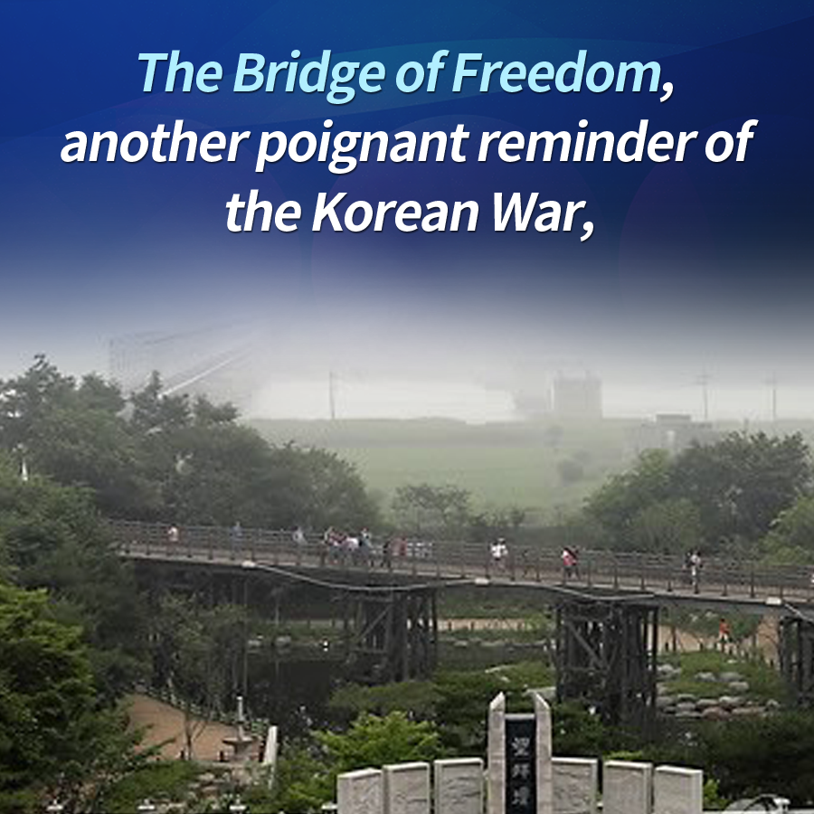 The Bridge of Freedom, another poignant reminder of the Korean War,
