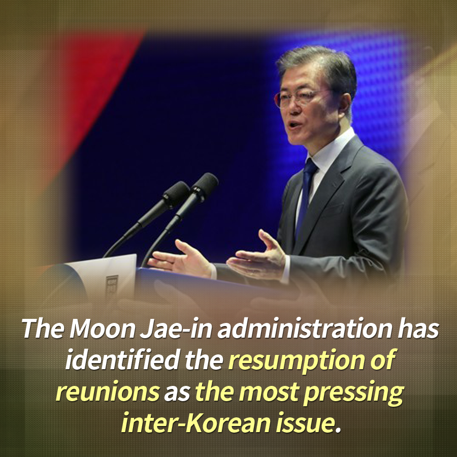 The Moon Jae-in administration has identified the resumption of reunions as the most pressing inter-Korean issue.