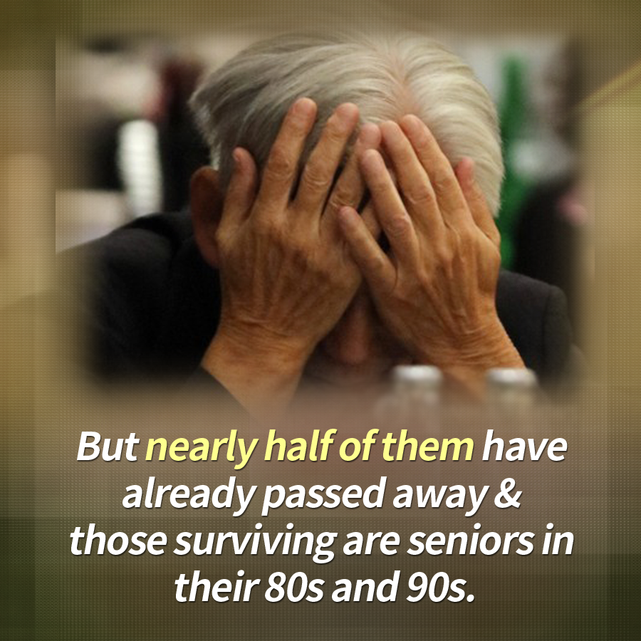 But nearly half of them have already passed away & those surviving are seniors in their 80s and 90s.