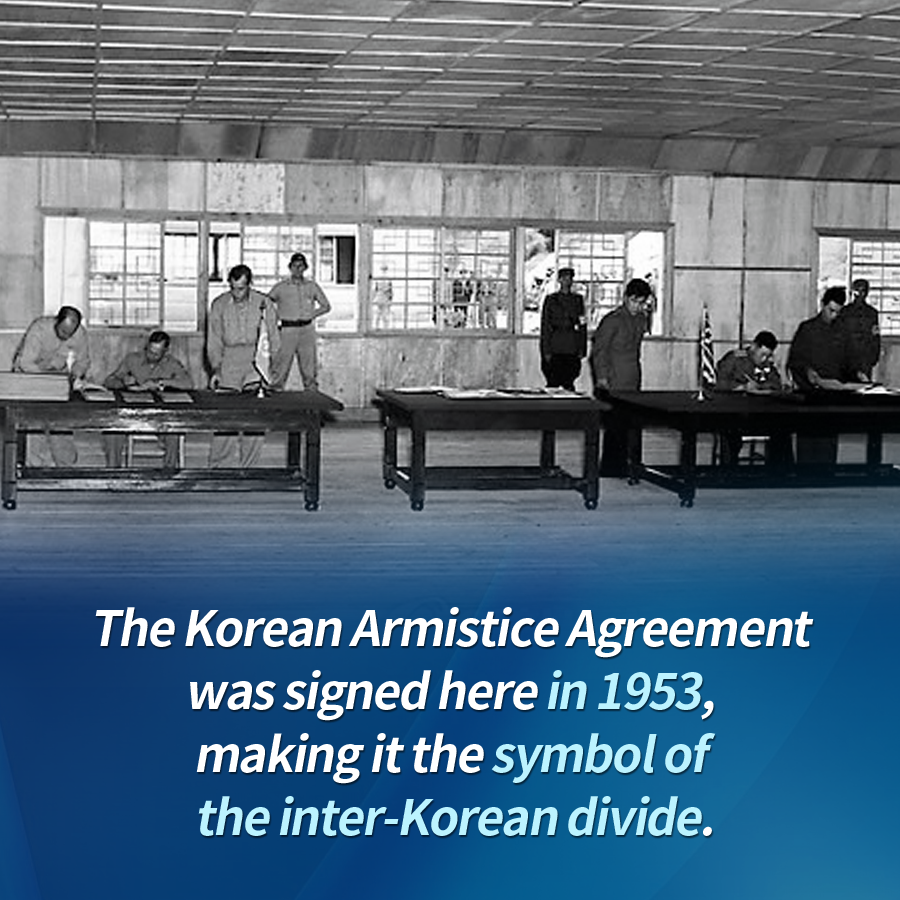 The Korean Armistice Agreement was signed here in 1953, making it the symbol of the inter-Korean divide.