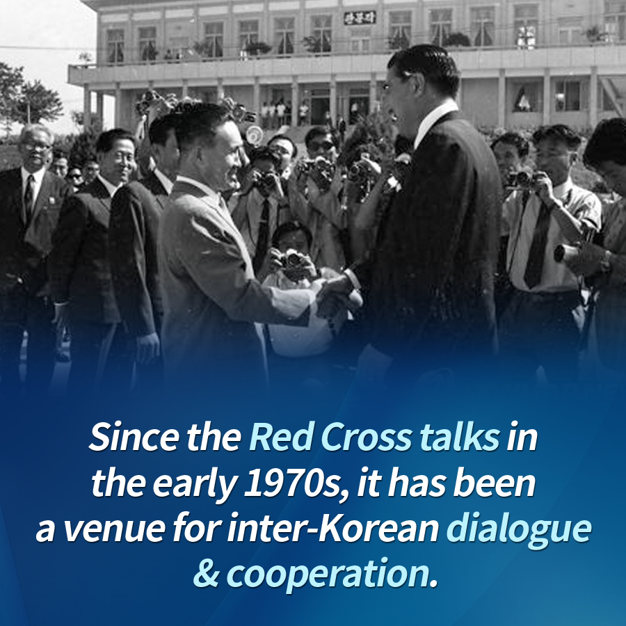 Since the Red Cross talks in the early 1970s, it has been a venue for inter-Korean dialogue & cooperation.