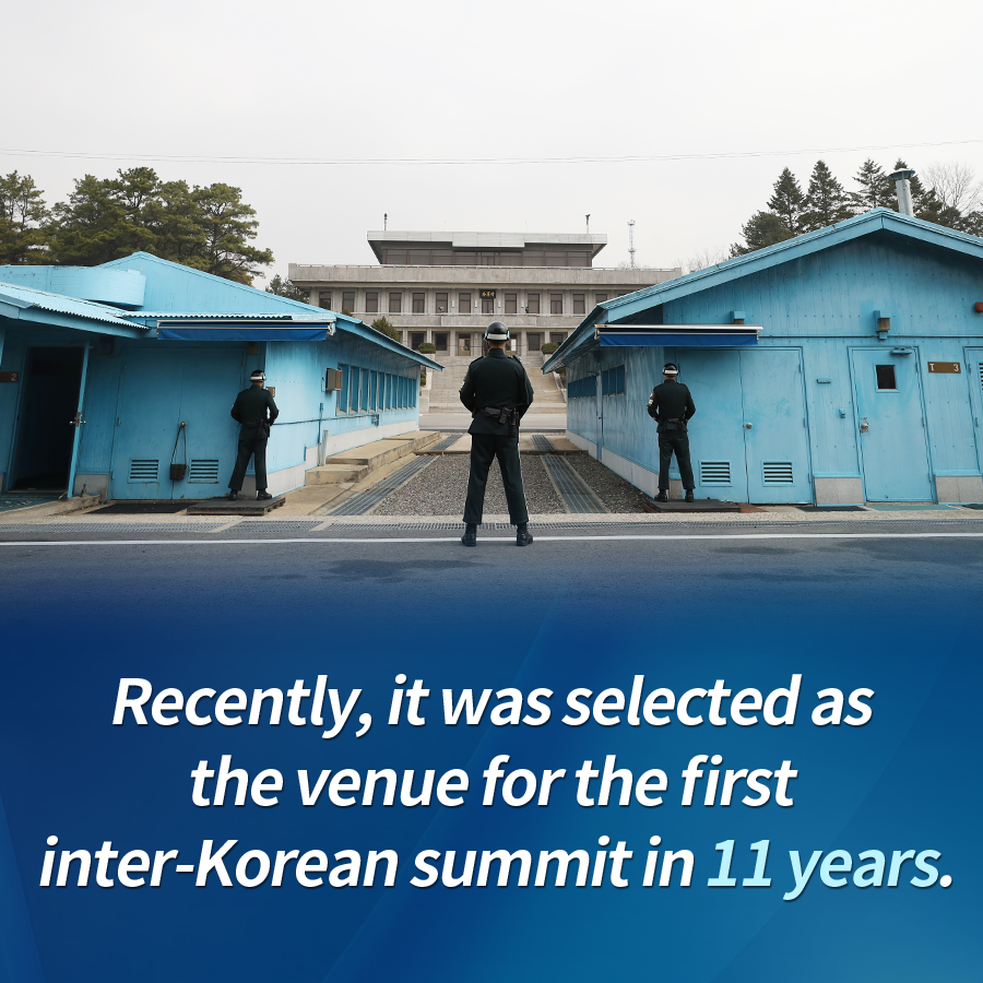Recently, it was selected as the venue for the first inter-Korean summit in 11 years.