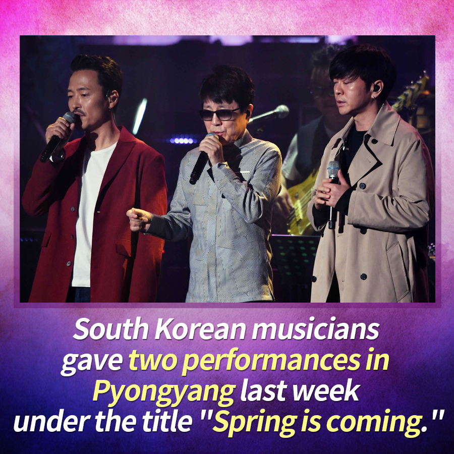 "South Korean musicians gave two performances in Pyongyang last week under the title ""Spring Comes""."