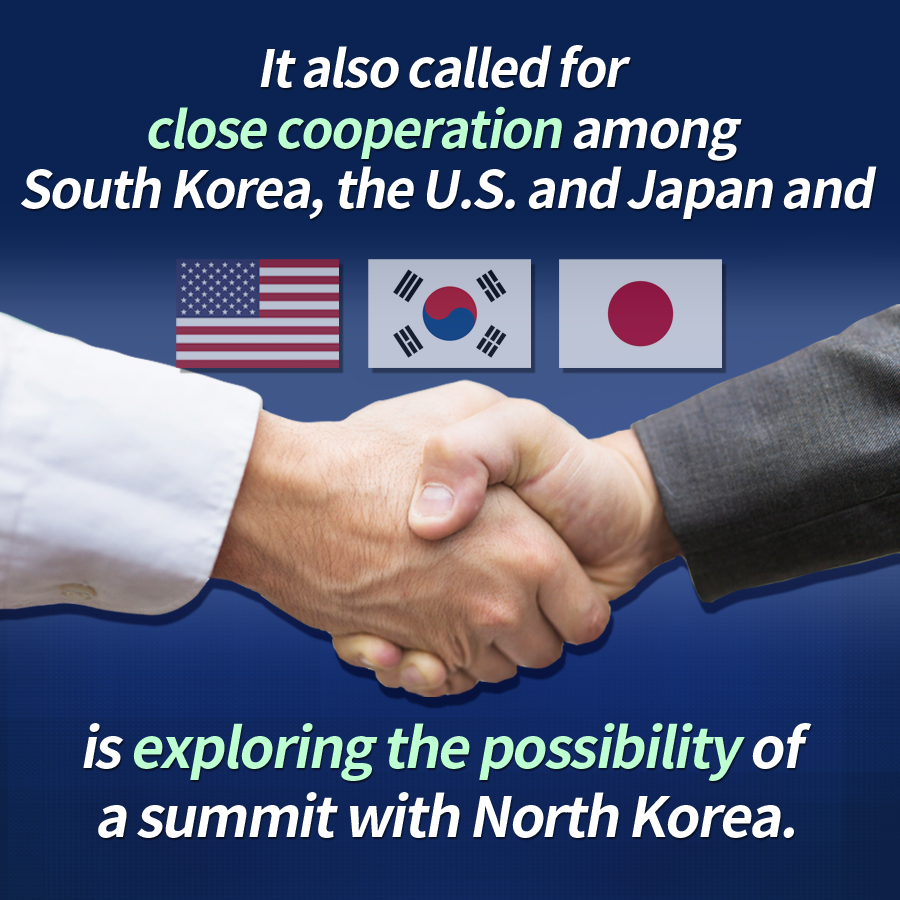 It also called for close cooperation among South Korea, the U.S. and Japan and is exploring the possibility of a summit with North Korea.