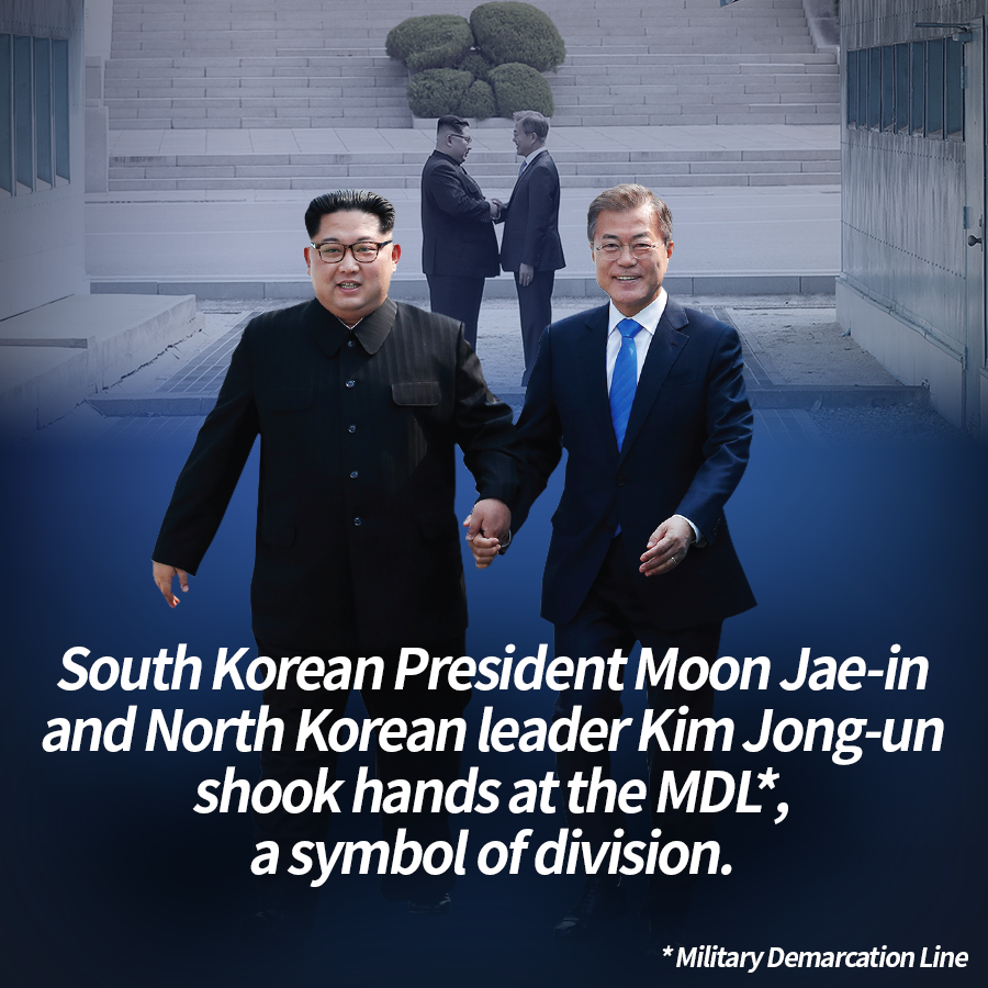 South Korean President Moon Jae-in and North Korean leader Kim Jong-un shook hands at the MDL*, a symbol of division.<br>