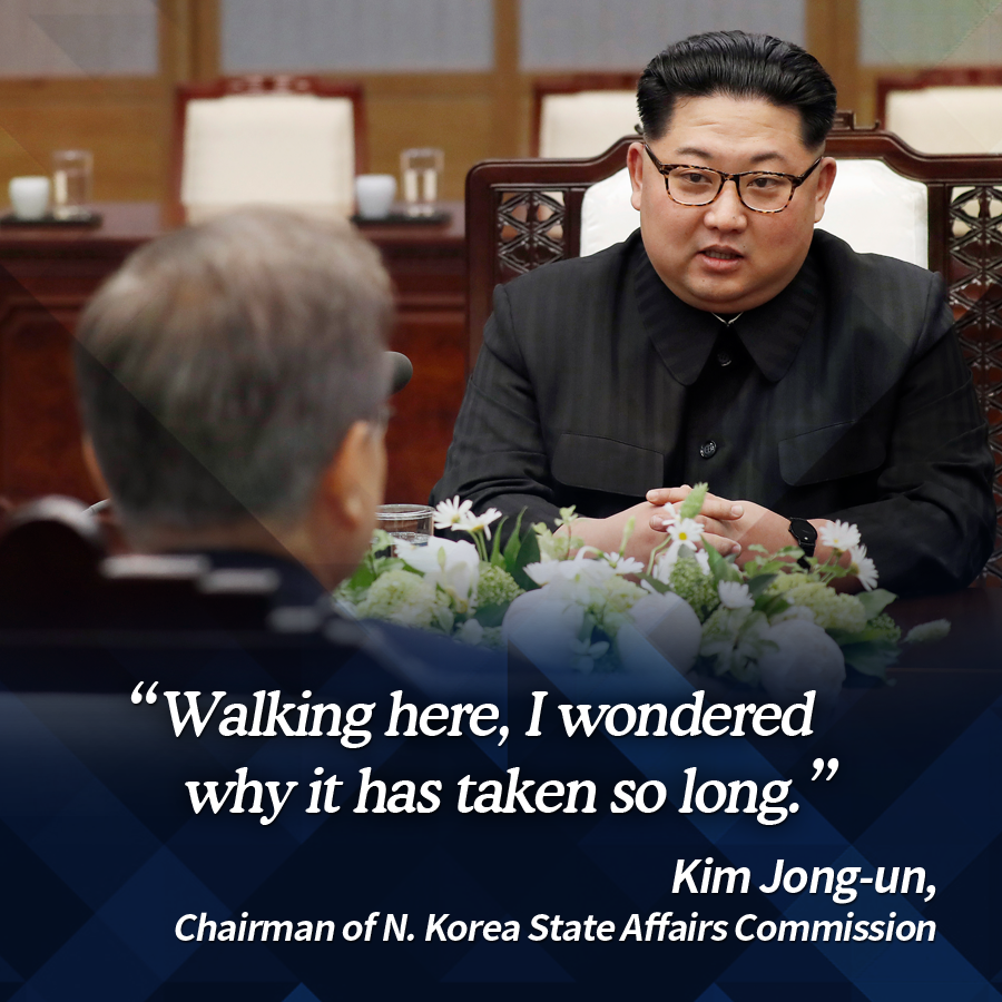 """""""Walking here, I wondered why it has taken so long.""""<br> - Kim Jong-un, Chairman of N. Korea State Affairs Commission"""