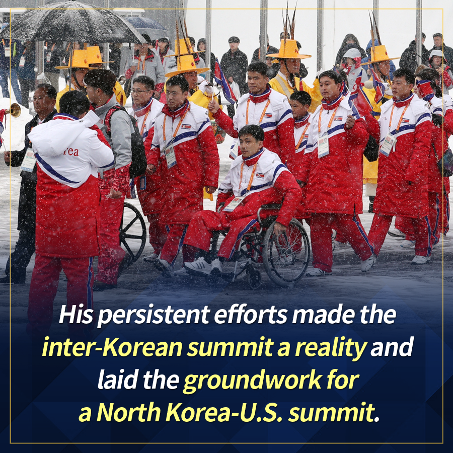 His persistent efforts made the inter-Korean summit a reality and laid the groundwork for a North Korea-U.S. summit.
