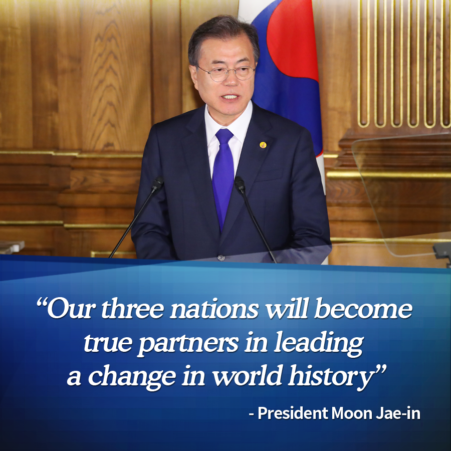 """Our three nations will become true partners in leading a change in world history"" - President Moon Jae-in"