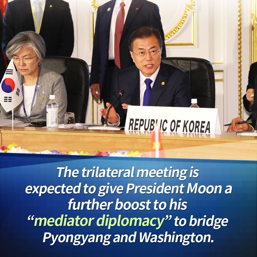 "The trilateral meeting is expected to give President Moon a further boost to his ""mediator diplomacy"" to bridge Pyongyang and Washington."