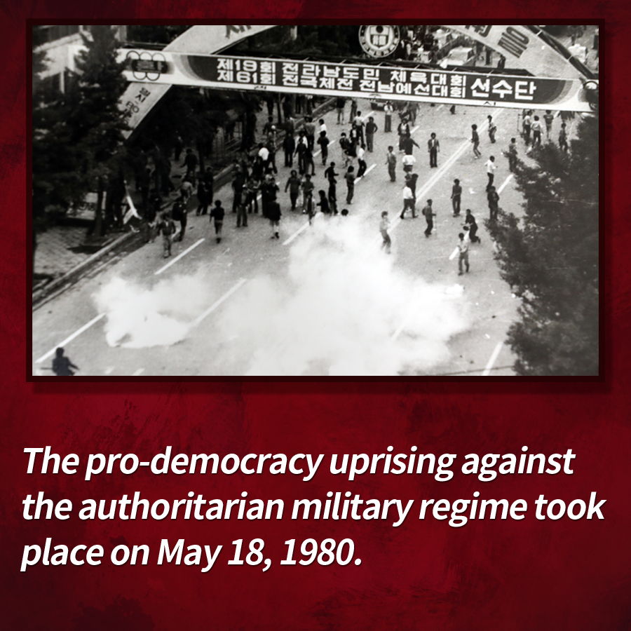 The pro-democracy uprising against the authoritarian military regime took place on May 18, 1980.