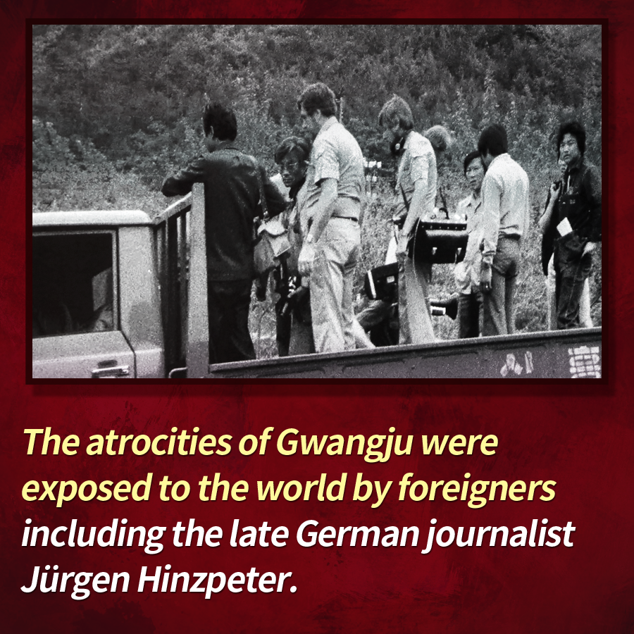 The atrocities of Gwangju were exposed to the world by foreigners including the late German journalist Jürgen Hinzpeter.