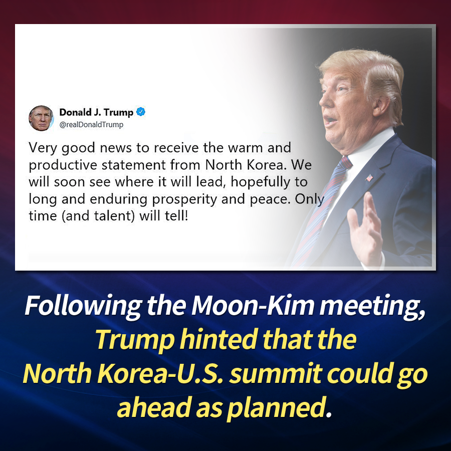 Following the Moon-Kim meeting, Trump hinted that the North Korea-U.S. summit could go ahead as planned.