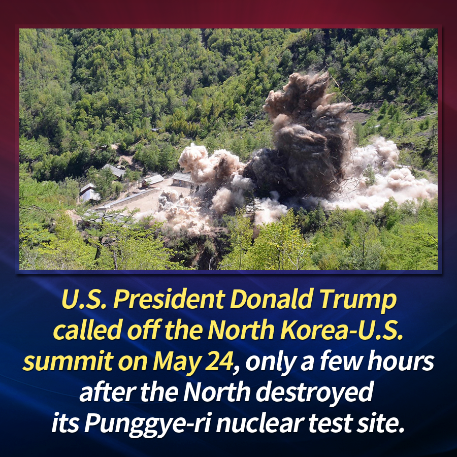 U.S. President Donald Trump called off the North Korea-U.S. summit on May 24, only a few hours after the North destroyed its Punggye-ri nuclear test site.