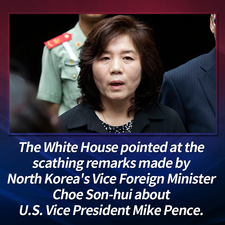 The White House pointed at the scathing remarks made by North Korea's Vice Foreign Minister Choe Son-hui about U.S. Vice President Mike Pence.