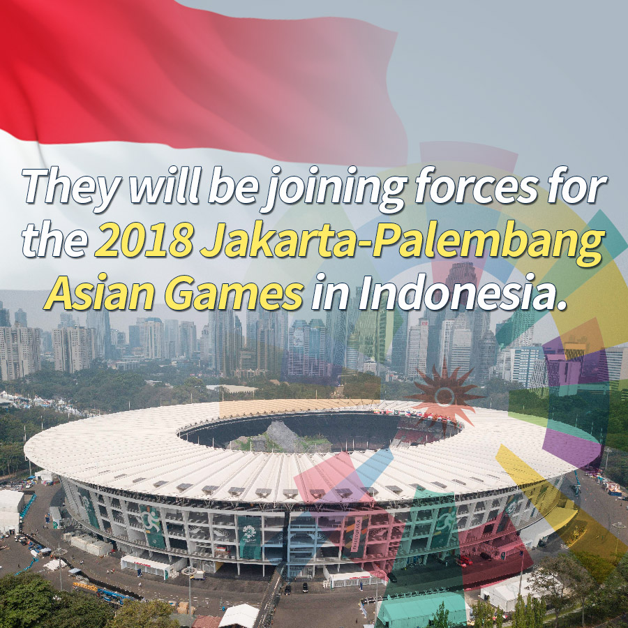 They will be joining forces for the 2018 Jakarta-Palembang Asian Games in Indonesia.
