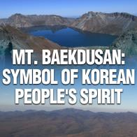Mt. Baekdusan: Symbol of Korean People's Spirit